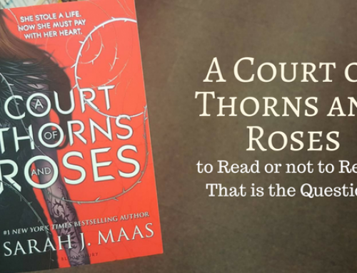 A Court of Thorns and Roses, to Read or not to Read? That is the Question.