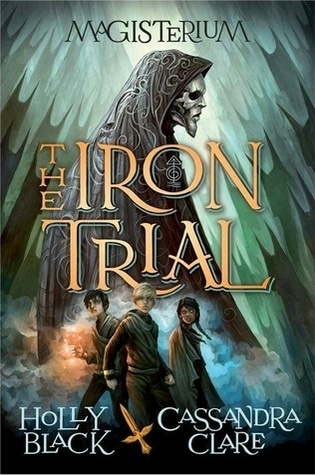 The Iron Trial by Cassandra Clare and Holly Black