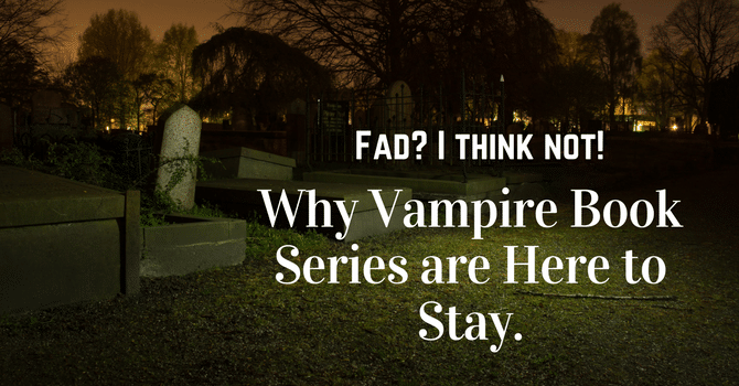 Why Vampire Book Series are here to stay